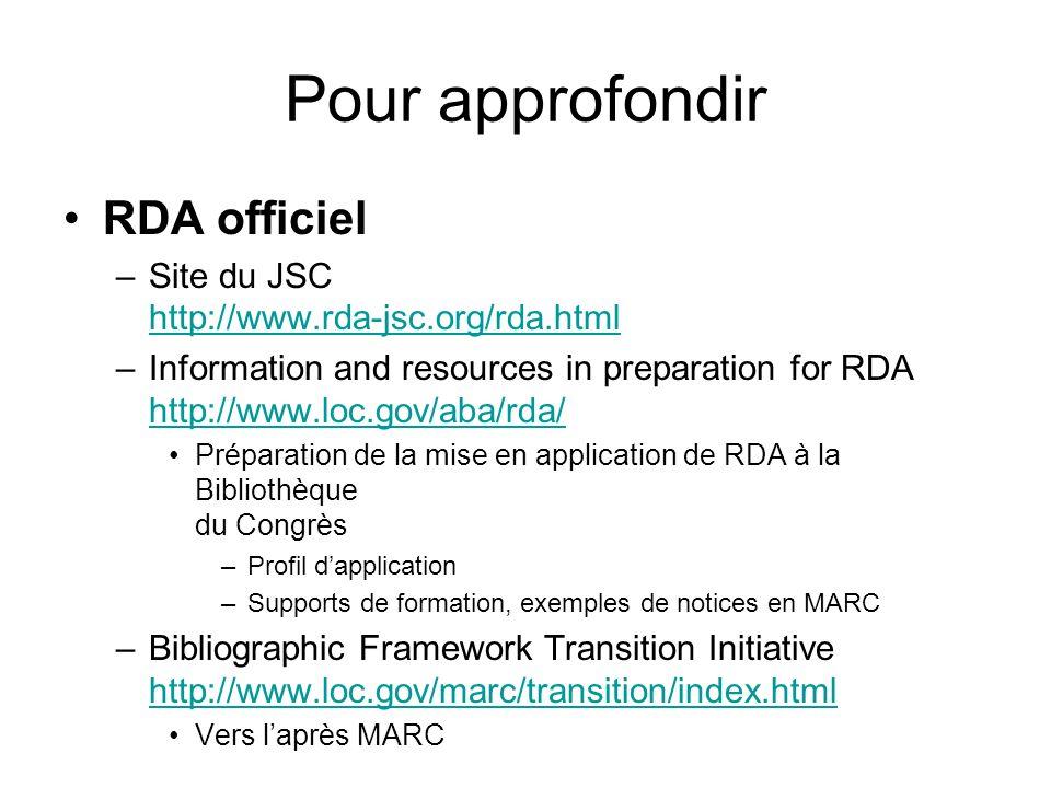 Pour approfondir RDA officiel –Site du JSC http://www.rda-jsc.org/rda.html http://www.rda-jsc.org/rda.html –Information and resources in preparation f