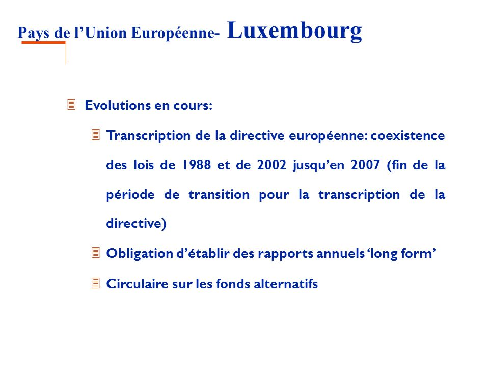 Pays de lUnion Européenne- Luxembourg 3 Evolutions en cours: 3 Transcription de la directive européenne: coexistence des lois de 1988 et de 2002 jusqu