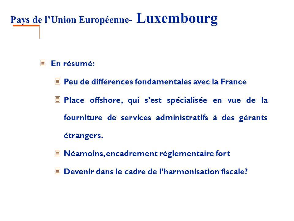 Pays de lUnion Européenne- Luxembourg 3 En résumé: 3 Peu de différences fondamentales avec la France 3 Place offshore, qui sest spécialisée en vue de