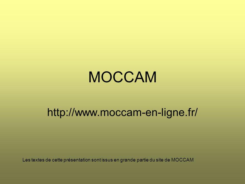 MOCCAM http://www.moccam-en-ligne.fr/ Les textes de cette présentation sont issus en grande partie du site de MOCCAM