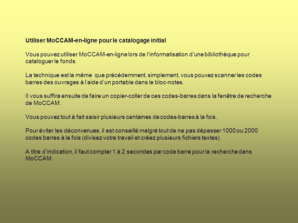 Utiliser MoCCAM-en-ligne pour le catalogage initial Vous pouvez utiliser MoCCAM-en-ligne lors de linformatisation dune bibliothèque pour cataloguer le