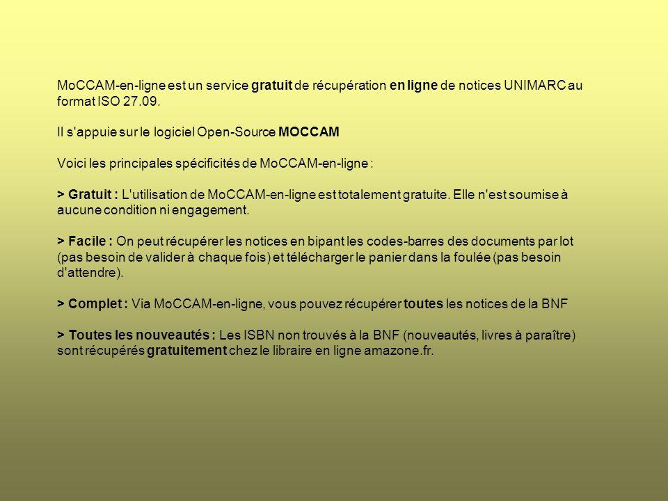 MoCCAM-en-ligne est un service gratuit de récupération en ligne de notices UNIMARC au format ISO 27.09. Il s'appuie sur le logiciel Open-Source MOCCAM