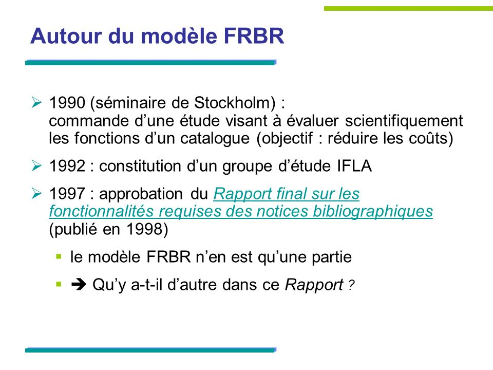 Autour du modèle FRBR 1990 (séminaire de Stockholm) : commande dune étude visant à évaluer scientifiquement les fonctions dun catalogue (objectif : ré