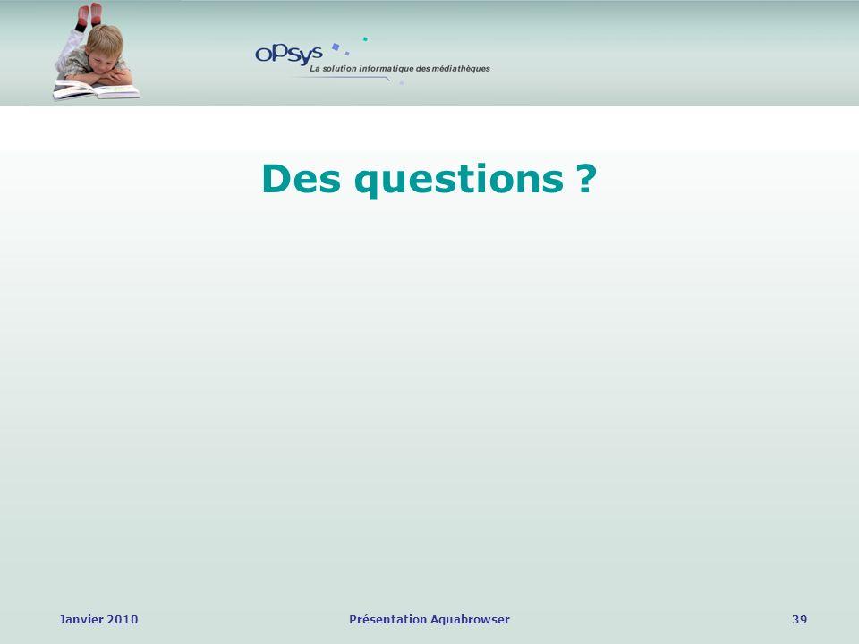 Janvier 2010Présentation Aquabrowser39 Des questions ?