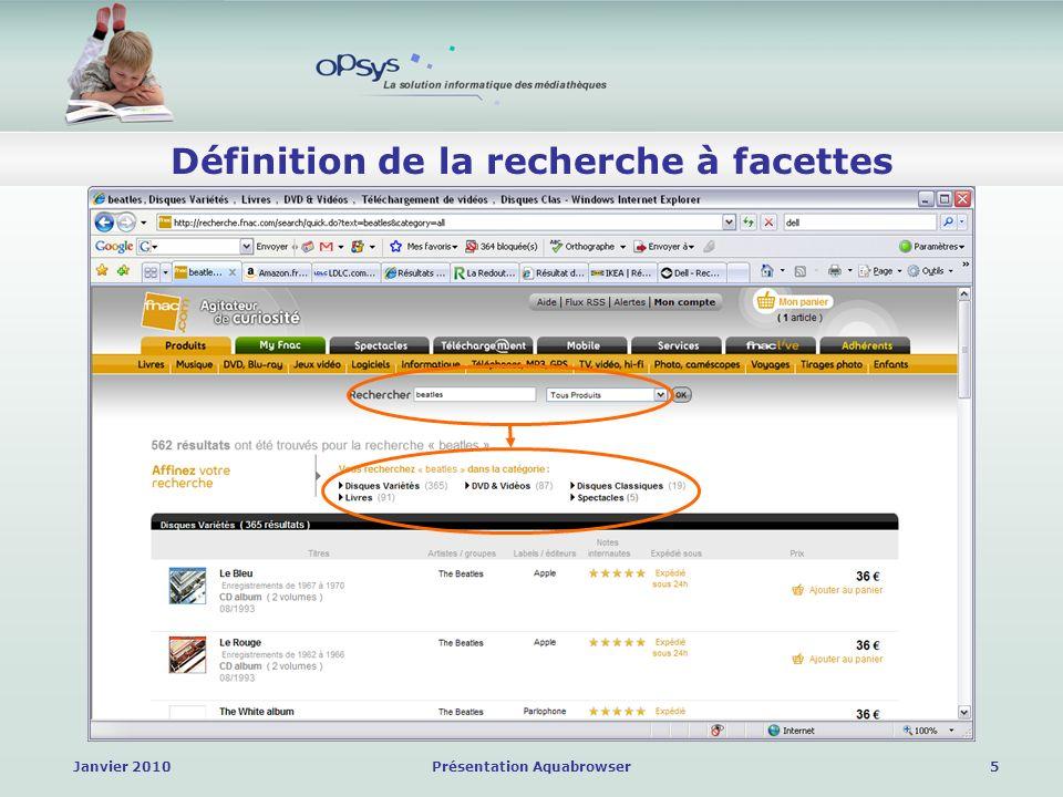 Janvier 2010Présentation Aquabrowser16 OPAC à Facettes Aquabrowser La recherche Recherche booléenne : opérateurs AND, OR, NOT Exclusion des mots vides : le, la, les, de, du, à, etc.