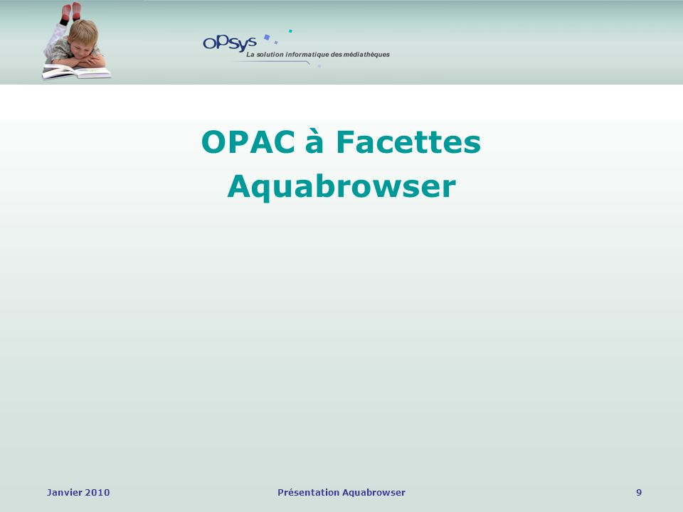 Janvier 2010Présentation Aquabrowser10 OPAC à Facettes Aquabrowser OPAC à facettes Nom du produit : Aquabrowser Library (ABL) Société éditrice : Medialab (Hollande) Société commercialisant le produit : Bowker UK (Angleterre) filiale de Bowker Inc.