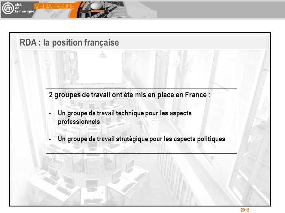 2 groupes de travail ont été mis en place en France : - Un groupe de travail technique pour les aspects professionnels - Un groupe de travail stratégique pour les aspects politiques RDA : la position française 2012