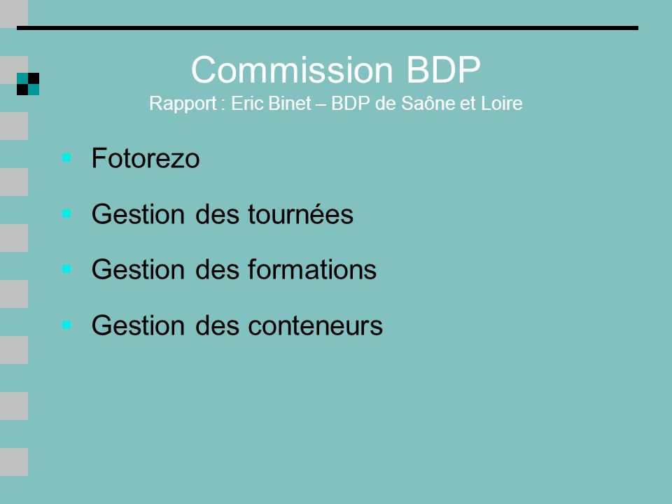 Commission BDP Rapport : Eric Binet – BDP de Saône et Loire Fotorezo Gestion des tournées Gestion des formations Gestion des conteneurs