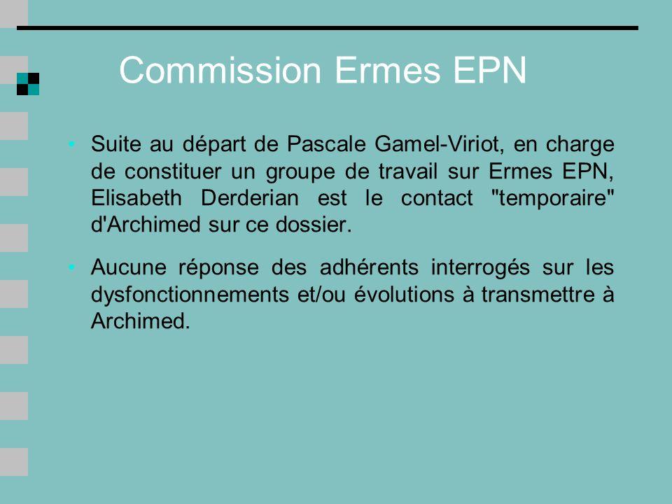 Commission Ermes EPN Suite au départ de Pascale Gamel-Viriot, en charge de constituer un groupe de travail sur Ermes EPN, Elisabeth Derderian est le contact temporaire d Archimed sur ce dossier.