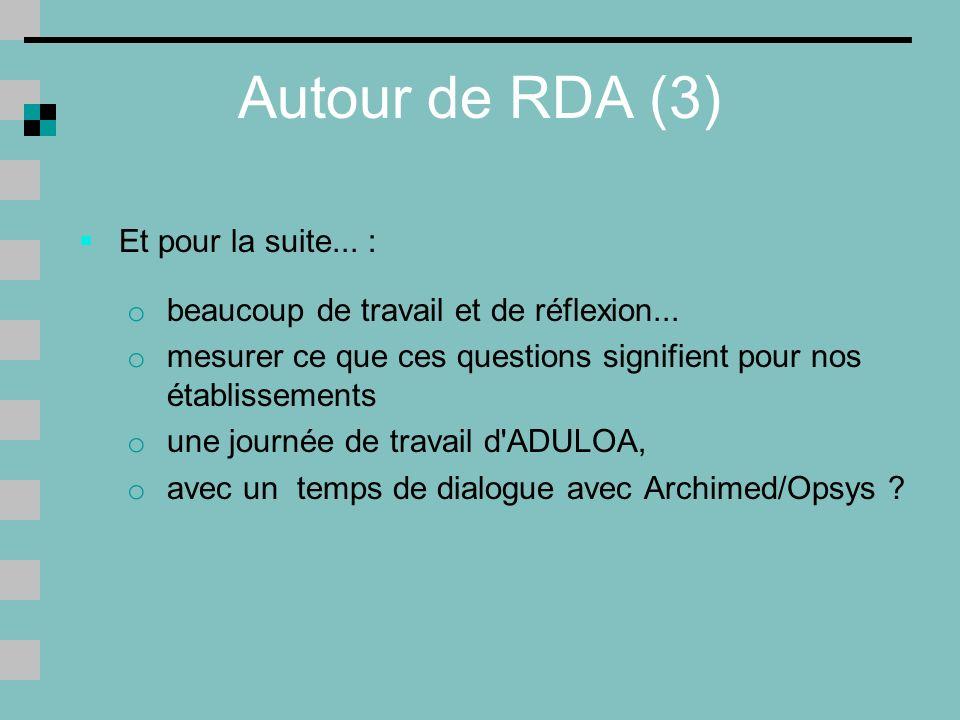 Autour de RDA (3) Et pour la suite...: o beaucoup de travail et de réflexion...