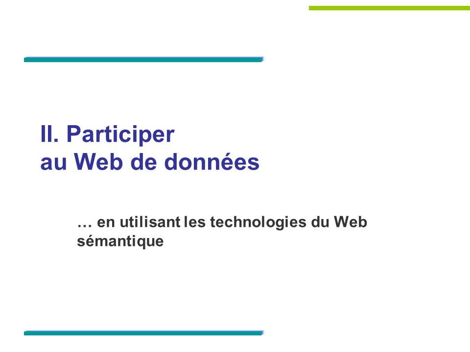 II. Participer au Web de données … en utilisant les technologies du Web sémantique