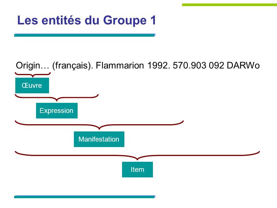 Les entités du Groupe 1 Origin… (français). Flammarion 1992. 570.903 092 DARWo Item Manifestation Expression Œuvre
