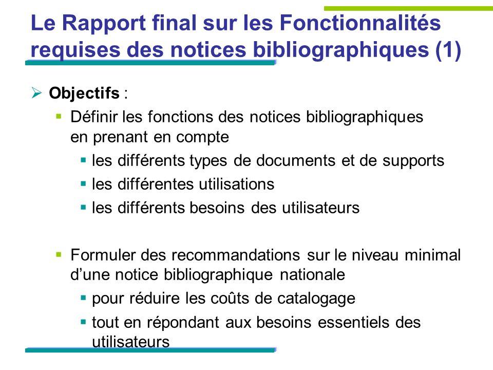 Le Rapport final sur les Fonctionnalités requises des notices bibliographiques (1) Objectifs : Définir les fonctions des notices bibliographiques en p