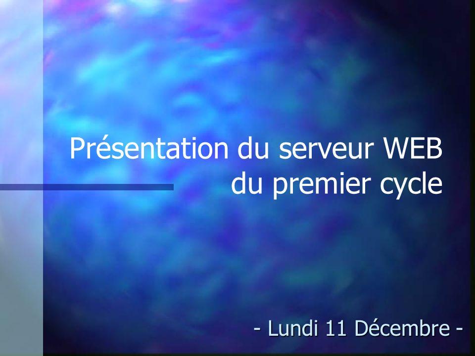 Présentation du serveur WEB du premier cycle - Lundi 11 Décembre -