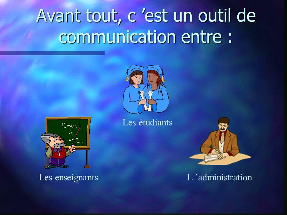 Avant tout, c est un outil de communication entre : L administrationLes enseignants Les étudiants