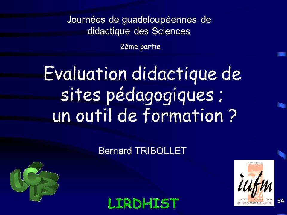 34 Evaluation didactique de sites pédagogiques ; un outil de formation ? Journées de guadeloupéennes de didactique des Sciences Bernard TRIBOLLET 2ème