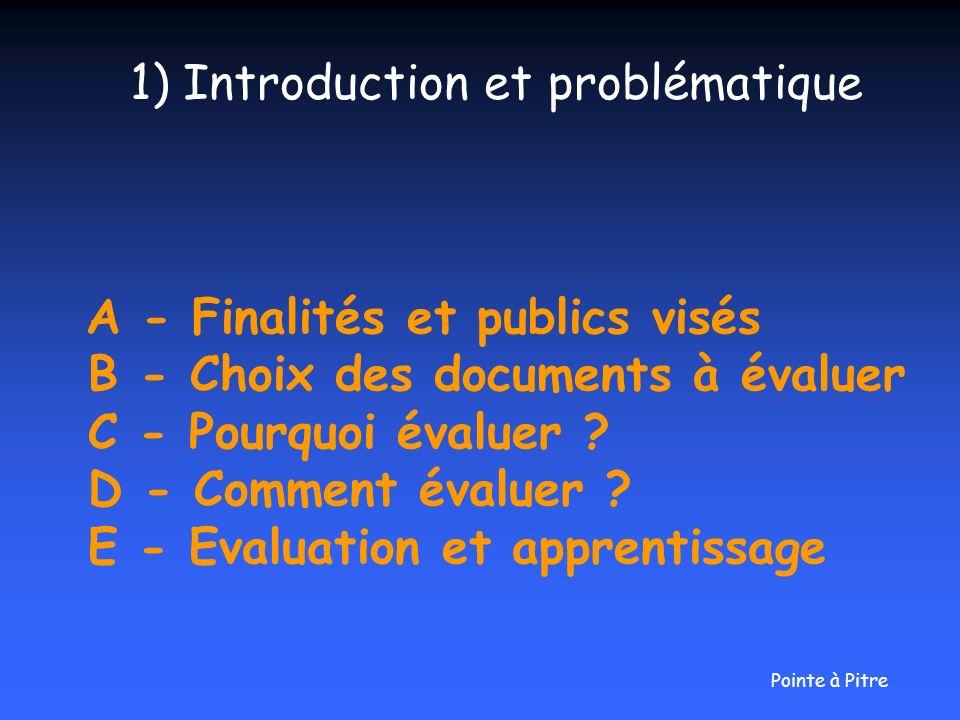 A - Finalités et publics visés B - Choix des documents à évaluer C - Pourquoi évaluer ? D - Comment évaluer ? E - Evaluation et apprentissage 1) Intro