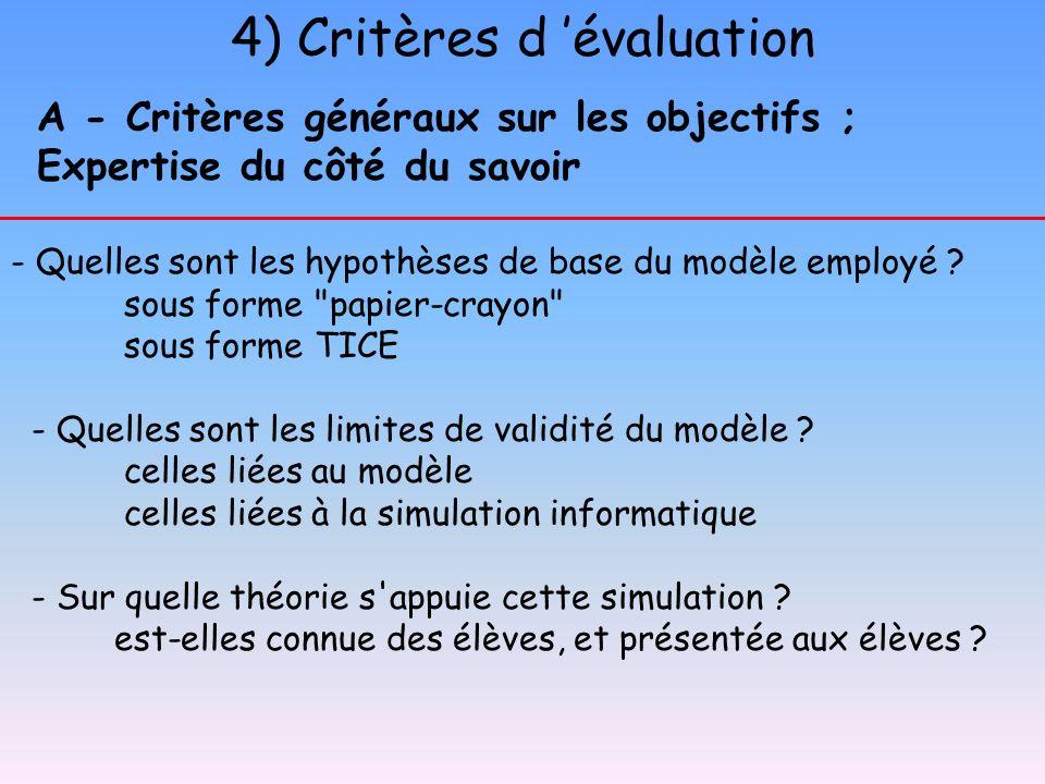 4) Critères d évaluation A - Critères généraux sur les objectifs ; Expertise du côté du savoir - Quelles sont les hypothèses de base du modèle employé