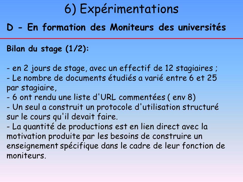 6) Expérimentations D - En formation des Moniteurs des universités Bilan du stage (1/2): - en 2 jours de stage, avec un effectif de 12 stagiaires ; -