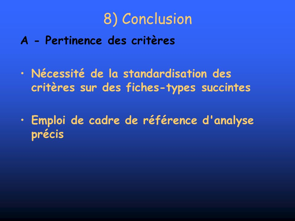 A - Pertinence des critères Nécessité de la standardisation des critères sur des fiches-types succintes Emploi de cadre de référence d'analyse précis