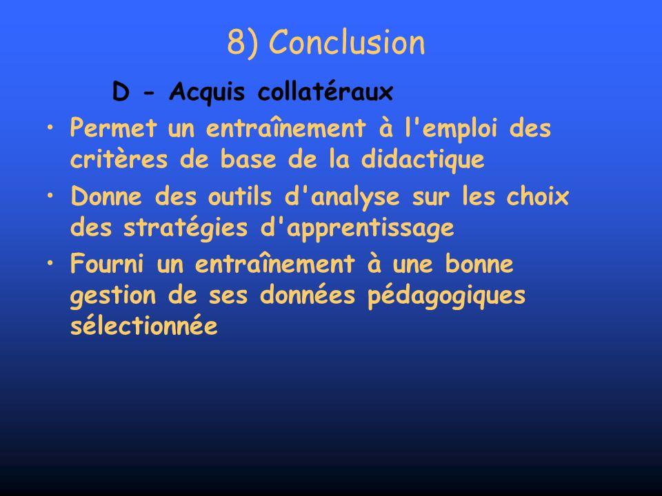 8) Conclusion D - Acquis collatéraux Permet un entraînement à l'emploi des critères de base de la didactique Donne des outils d'analyse sur les choix