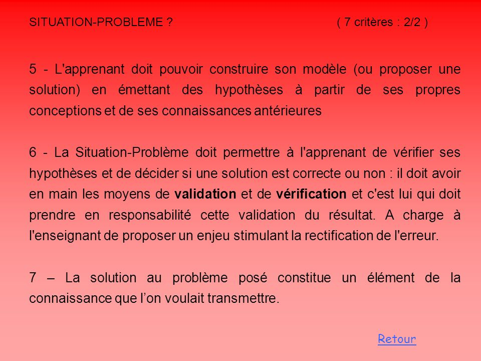 SITUATION-PROBLEME ? ( 7 critères : 2/2 ) 5 - L'apprenant doit pouvoir construire son modèle (ou proposer une solution) en émettant des hypothèses à p