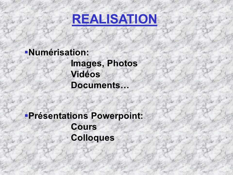 REALISATION Présentations Powerpoint: Cours Colloques Numérisation: Images, Photos Vidéos Documents…