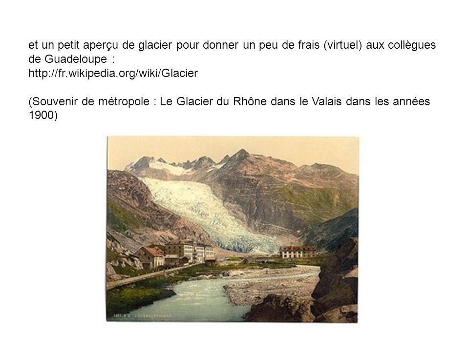 et un petit aperçu de glacier pour donner un peu de frais (virtuel) aux collègues de Guadeloupe : http://fr.wikipedia.org/wiki/Glacier (Souvenir de mé