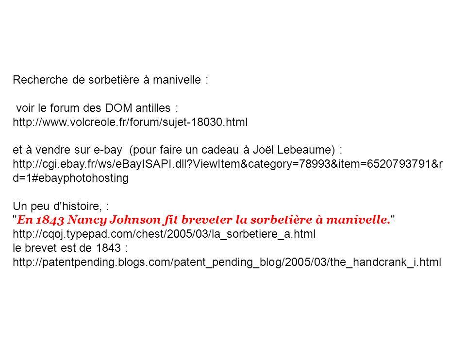Recherche de sorbetière à manivelle : voir le forum des DOM antilles : http://www.volcreole.fr/forum/sujet-18030.html et à vendre sur e-bay (pour fair