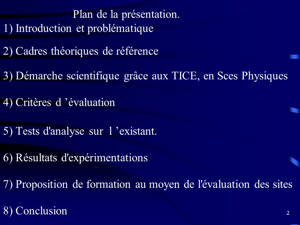 2 1) Introduction et problématique 2) Cadres théoriques de référence 3) Démarche scientifique grâce aux TICE, en Sces Physiques 4) Critères d évaluati