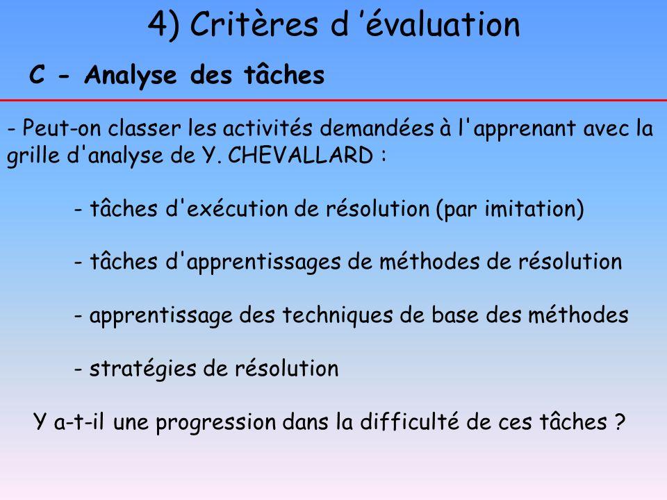 4) Critères d évaluation C - Analyse des tâches - Peut-on classer les activités demandées à l'apprenant avec la grille d'analyse de Y. CHEVALLARD : -