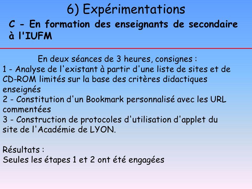 6) Expérimentations C - En formation des enseignants de secondaire à l'IUFM En deux séances de 3 heures, consignes : 1 - Analyse de l'existant à parti