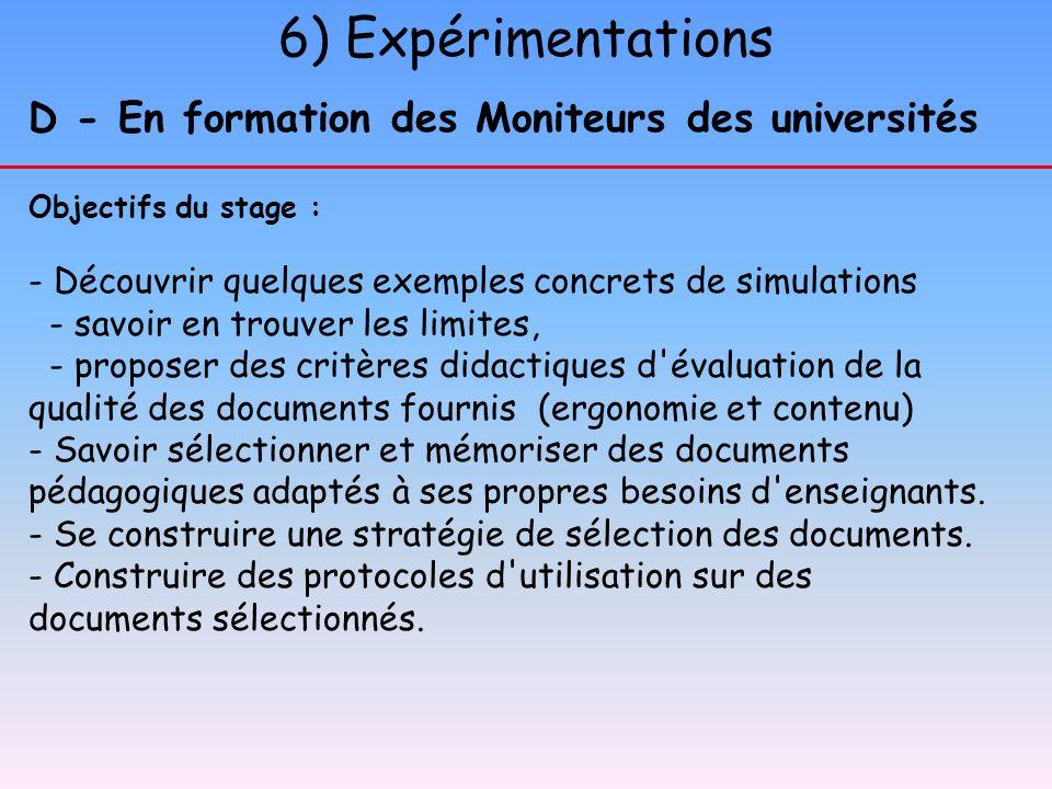 6) Expérimentations D - En formation des Moniteurs des universités Objectifs du stage : - Découvrir quelques exemples concrets de simulations - savoir