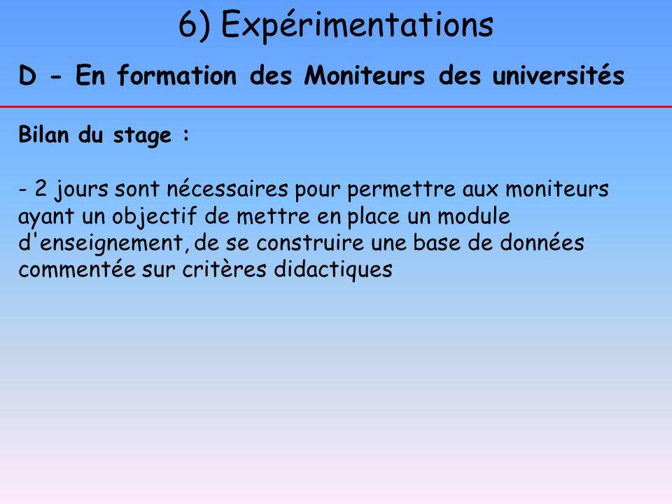 6) Expérimentations D - En formation des Moniteurs des universités Bilan du stage : - 2 jours sont nécessaires pour permettre aux moniteurs ayant un o