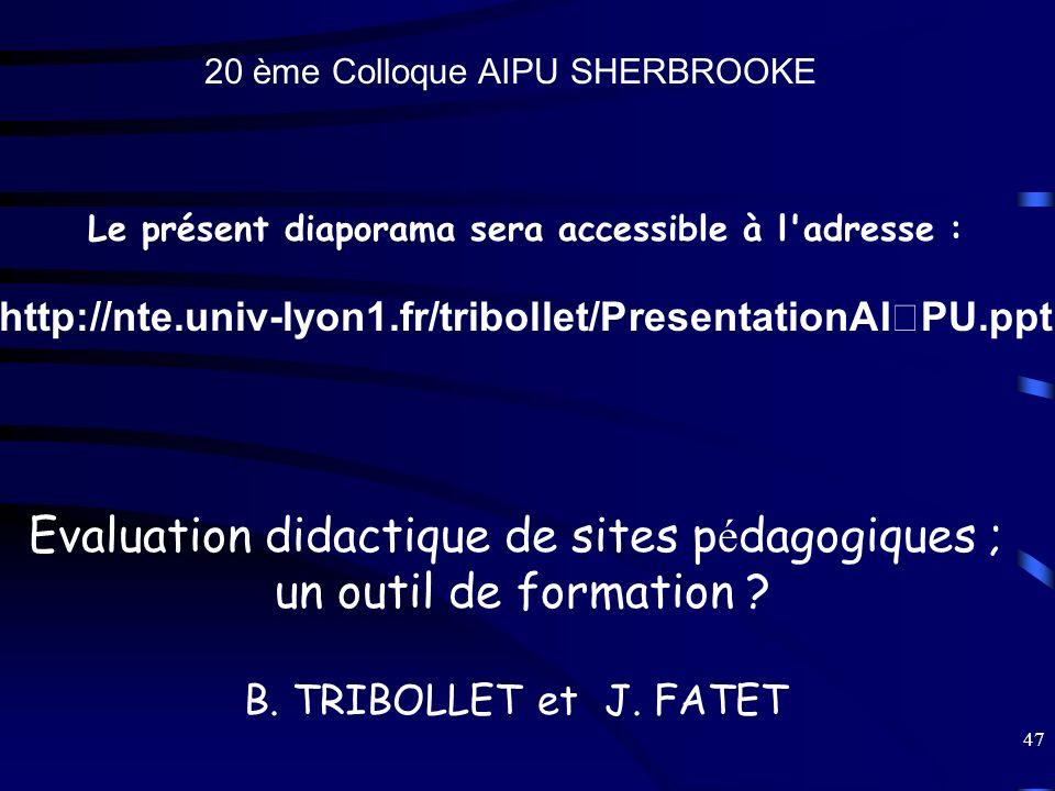 47 20 ème Colloque AIPU SHERBROOKE Le présent diaporama sera accessible à l'adresse : http://nte.univ-lyon1.fr/tribollet/PresentationAIPU.ppt Evaluati
