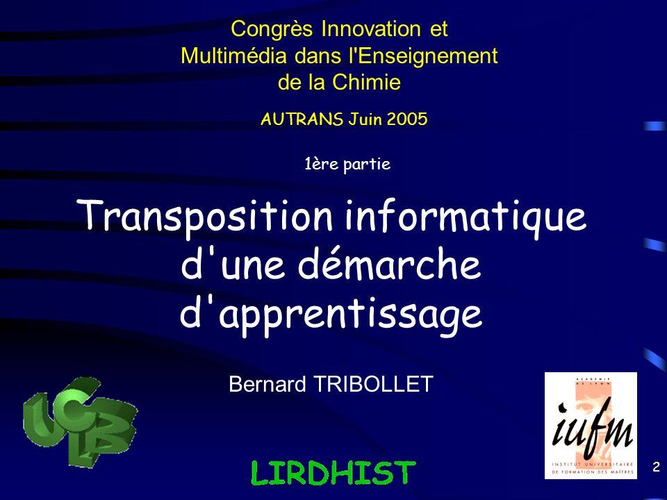 2 Transposition informatique d'une démarche d'apprentissage 1ère partie Bernard TRIBOLLET Congrès Innovation et Multimédia dans l'Enseignement de la C
