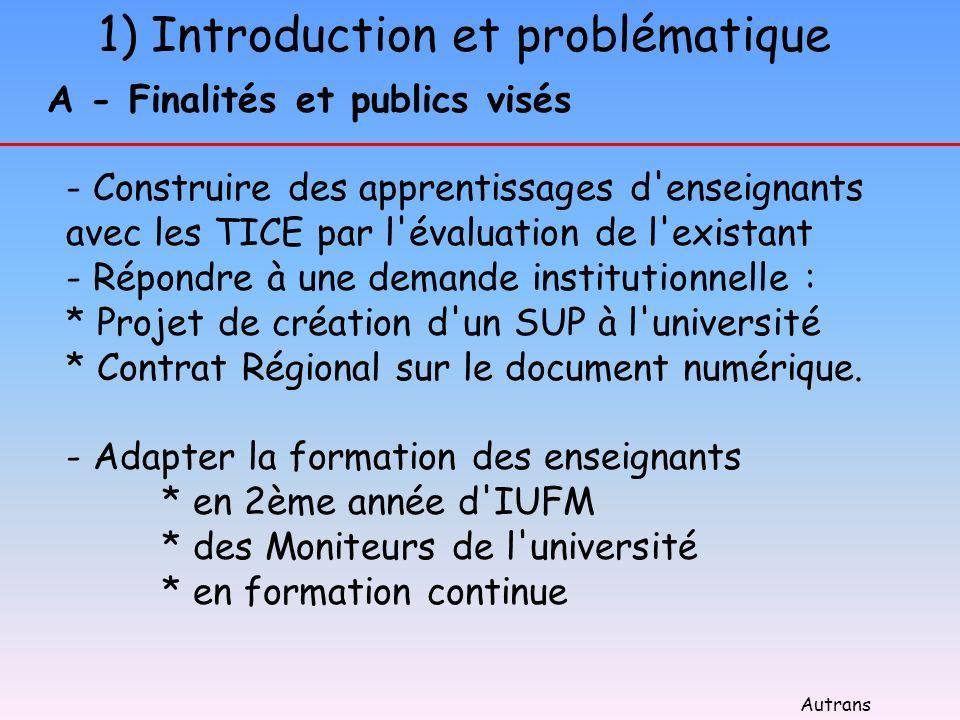 1) Introduction et problématique A - Finalités et publics visés - Construire des apprentissages d'enseignants avec les TICE par l'évaluation de l'exis