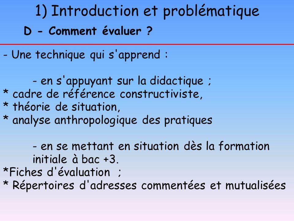 1) Introduction et problématique - Une technique qui s'apprend : - en s'appuyant sur la didactique ; * cadre de référence constructiviste, * théorie d