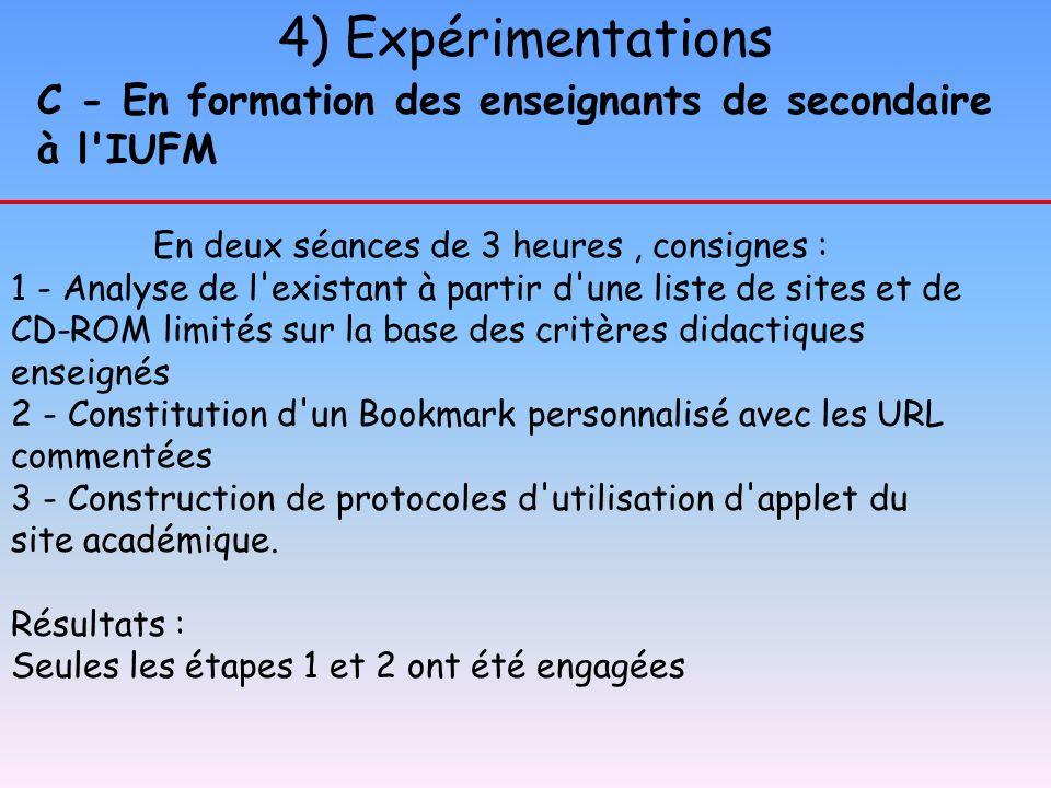 4) Expérimentations C - En formation des enseignants de secondaire à l'IUFM En deux séances de 3 heures, consignes : 1 - Analyse de l'existant à parti