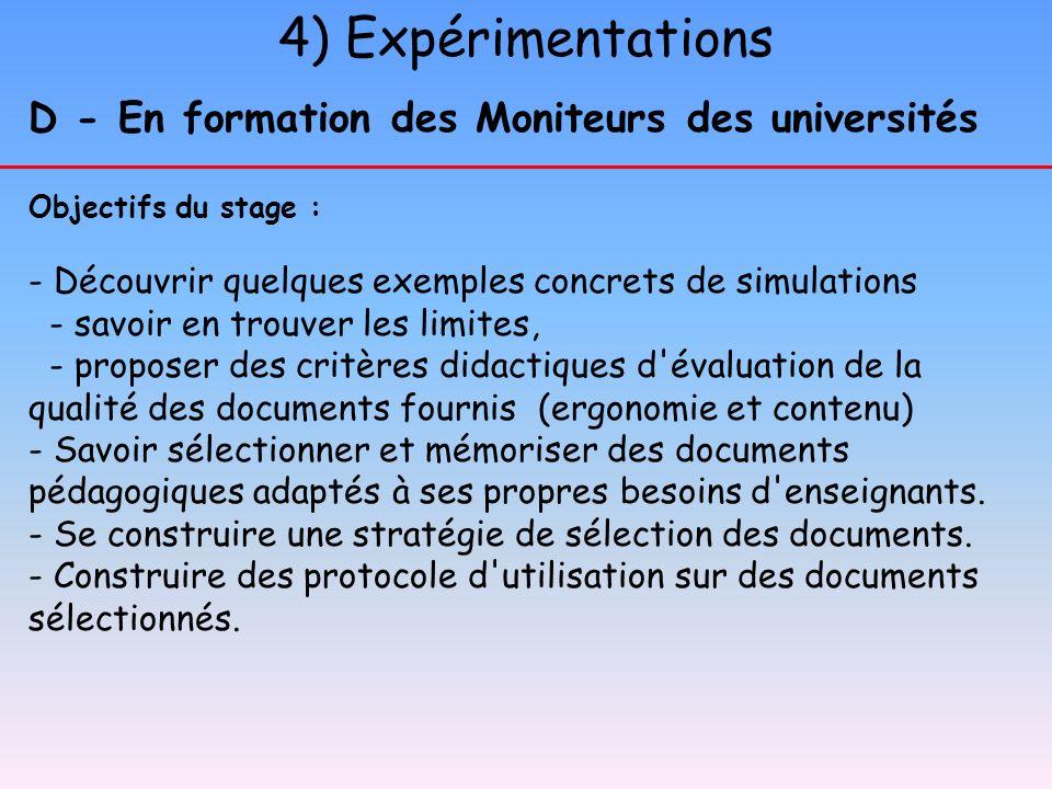 4) Expérimentations D - En formation des Moniteurs des universités Objectifs du stage : - Découvrir quelques exemples concrets de simulations - savoir