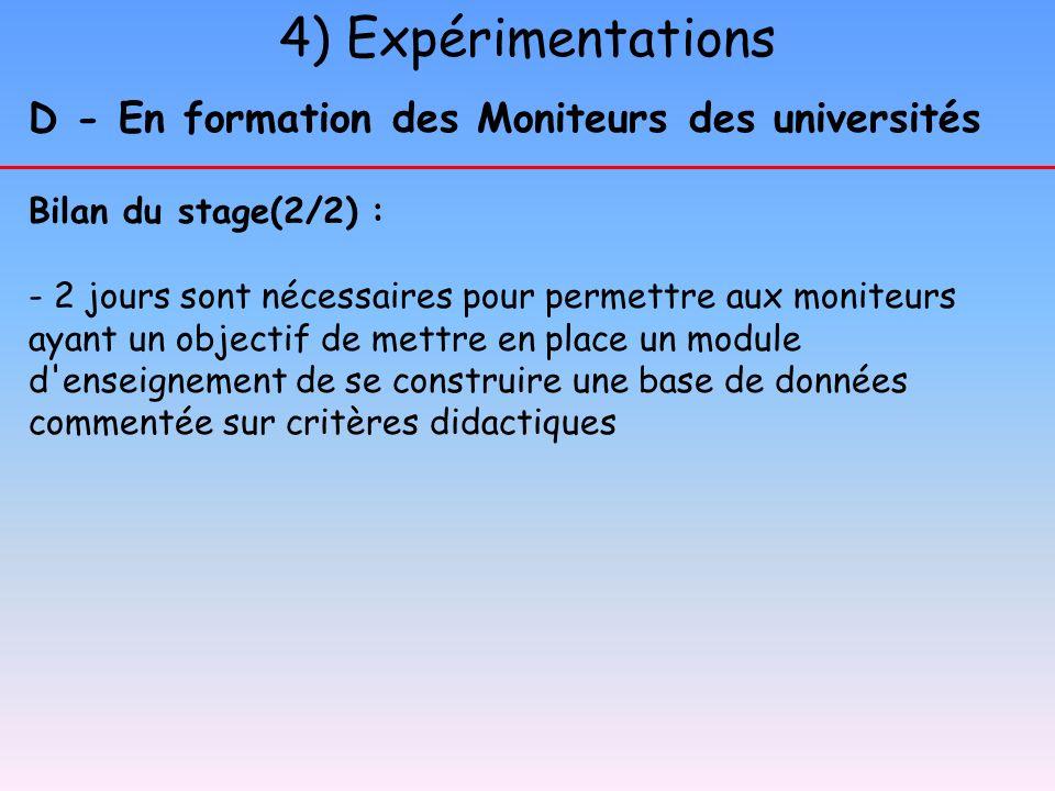 4) Expérimentations D - En formation des Moniteurs des universités Bilan du stage(2/2) : - 2 jours sont nécessaires pour permettre aux moniteurs ayant