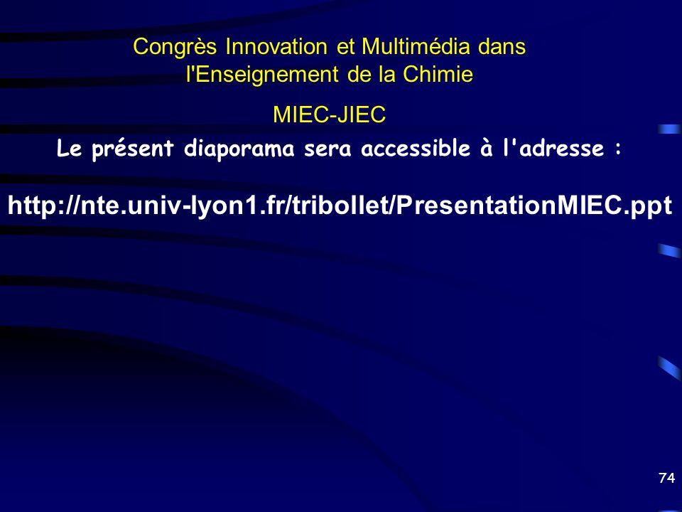 74 Congrès Innovation et Multimédia dans l'Enseignement de la Chimie MIEC-JIEC Le présent diaporama sera accessible à l'adresse : http://nte.univ-lyon