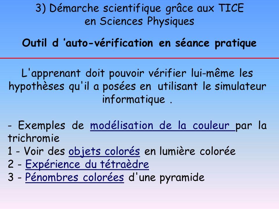 3) Démarche scientifique grâce aux TICE en Sciences Physiques Outil d auto-vérification en séance pratique L'apprenant doit pouvoir vérifier lui-même