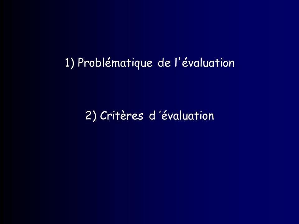 1) Problématique de l'évaluation 2) Critères d évaluation