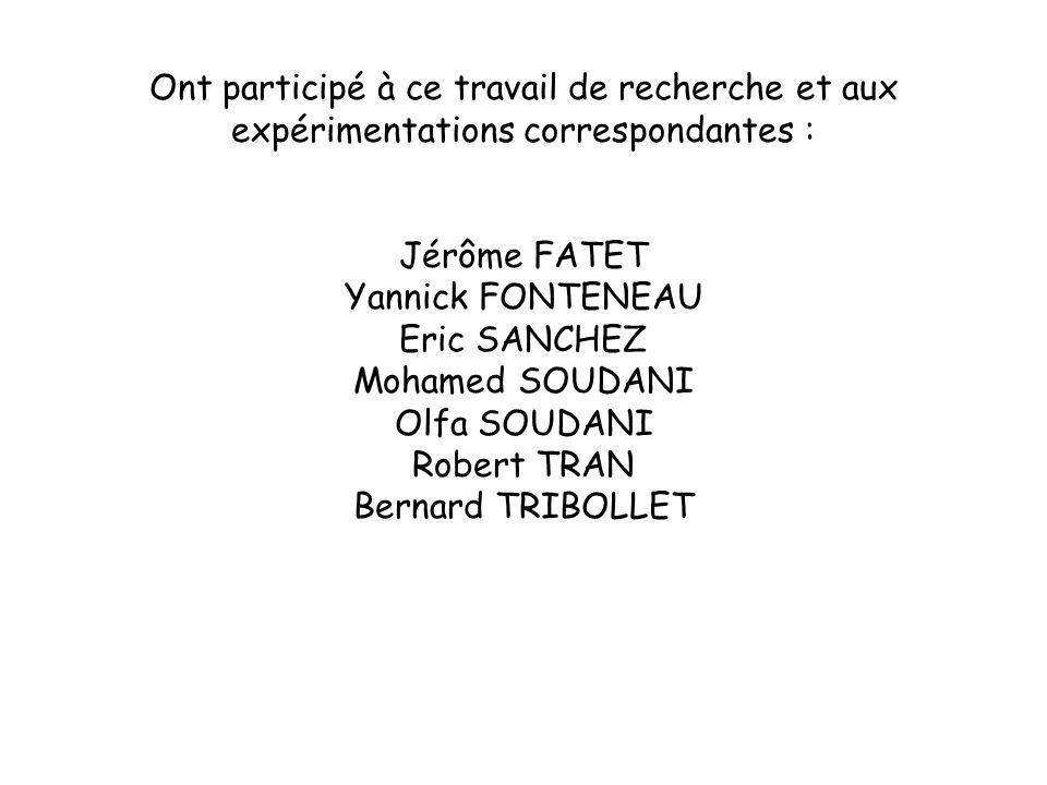 Ont participé à ce travail de recherche et aux expérimentations correspondantes : Jérôme FATET Yannick FONTENEAU Eric SANCHEZ Mohamed SOUDANI Olfa SOU