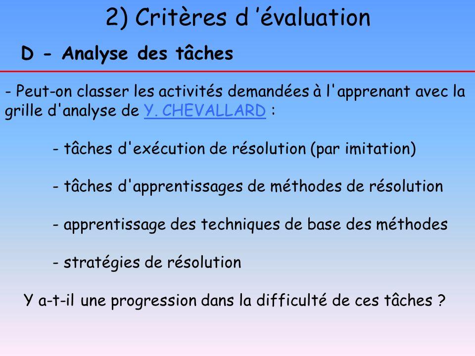 2) Critères d évaluation D - Analyse des tâches - Peut-on classer les activités demandées à l'apprenant avec la grille d'analyse de Y. CHEVALLARD :Y.