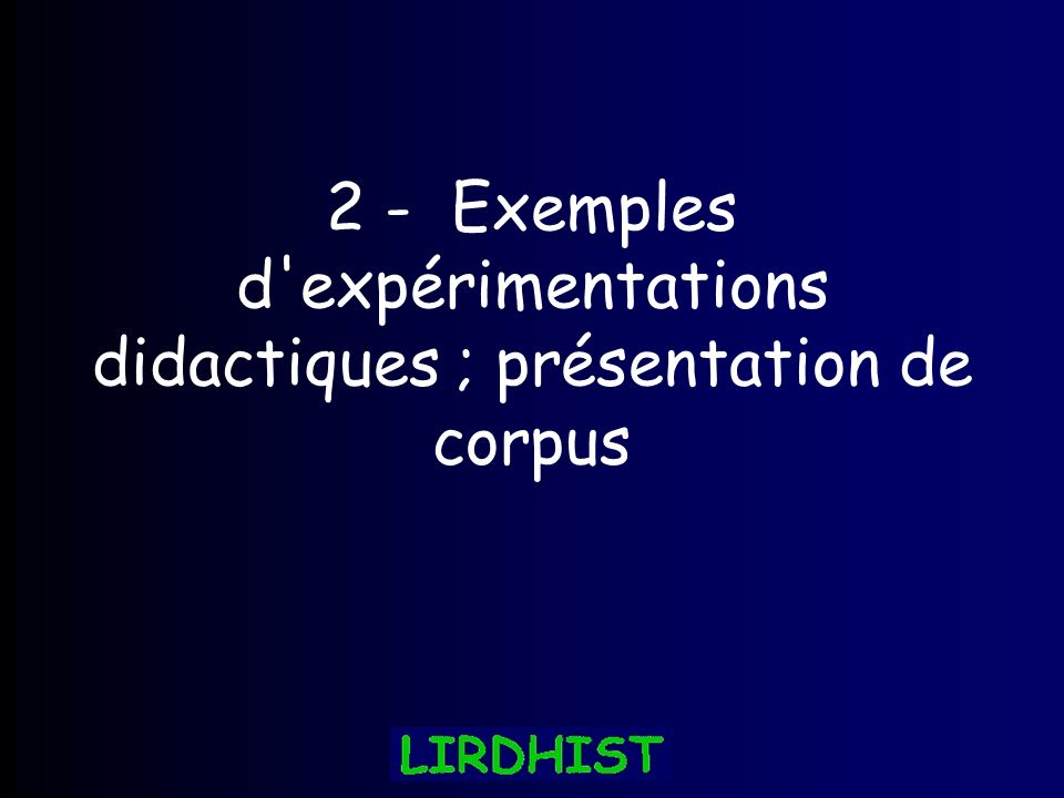 2 - Exemples d'expérimentations didactiques ; présentation de corpus