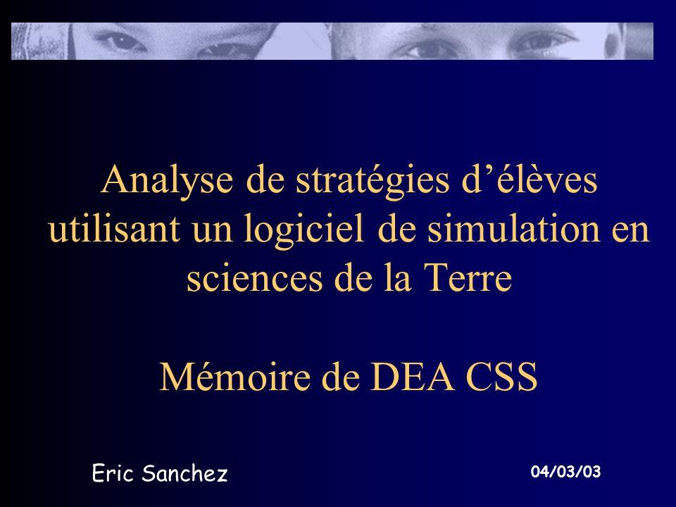 Analyse de stratégies délèves utilisant un logiciel de simulation en sciences de la Terre Mémoire de DEA CSS Eric Sanchez 04/03/03