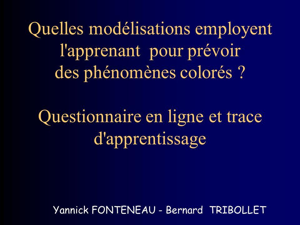 Quelles modélisations employent l'apprenant pour prévoir des phénomènes colorés ? Questionnaire en ligne et trace d'apprentissage Yannick FONTENEAU -