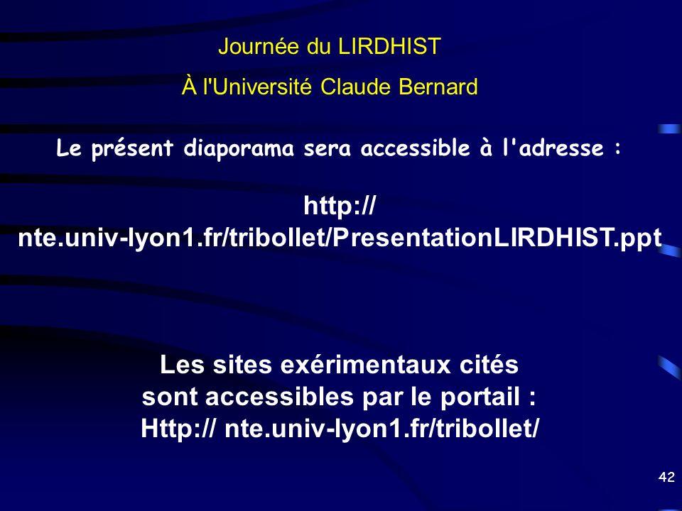 42 Journée du LIRDHIST À l'Université Claude Bernard Le présent diaporama sera accessible à l'adresse : http:// nte.univ-lyon1.fr/tribollet/Presentati